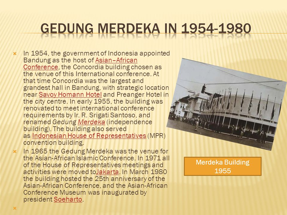 In 1954, the government of Indonesia appointed Bandung as the host of Asian–African Conference, the Concordia building chosen as the venue of this International conference.