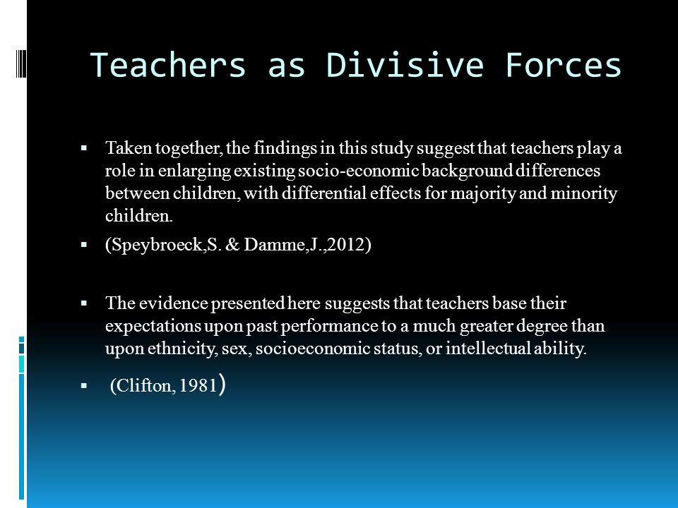 Teachers as Divisive Forces Taken together, the findings in this study suggest that teachers play a role in enlarging existing socio-economic background differences between children, with differential effects for majority and minority children.