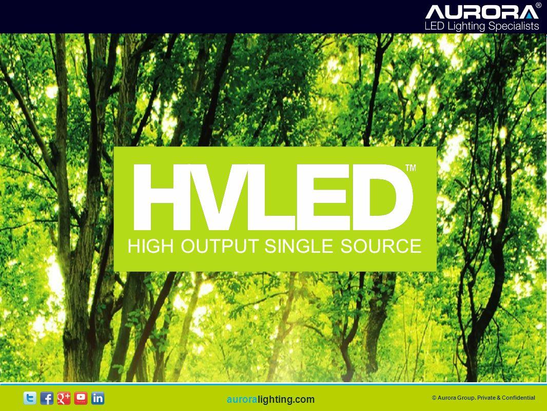 © Aurora Group. Private & Confidential auroralighting.com HIGH OUTPUT SINGLE SOURCE
