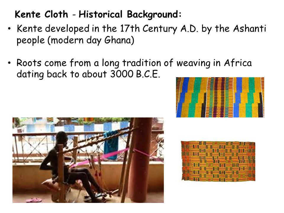 Kente developed in the 17th Century A.D.