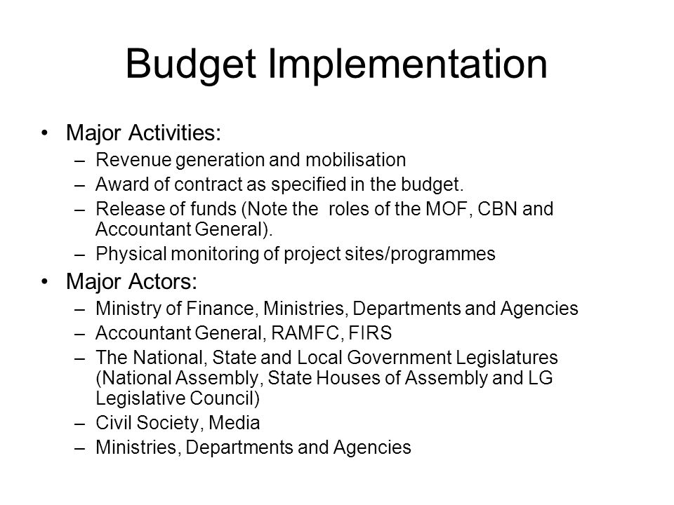 Budget Implementation Major Activities: –Revenue generation and mobilisation –Award of contract as specified in the budget.