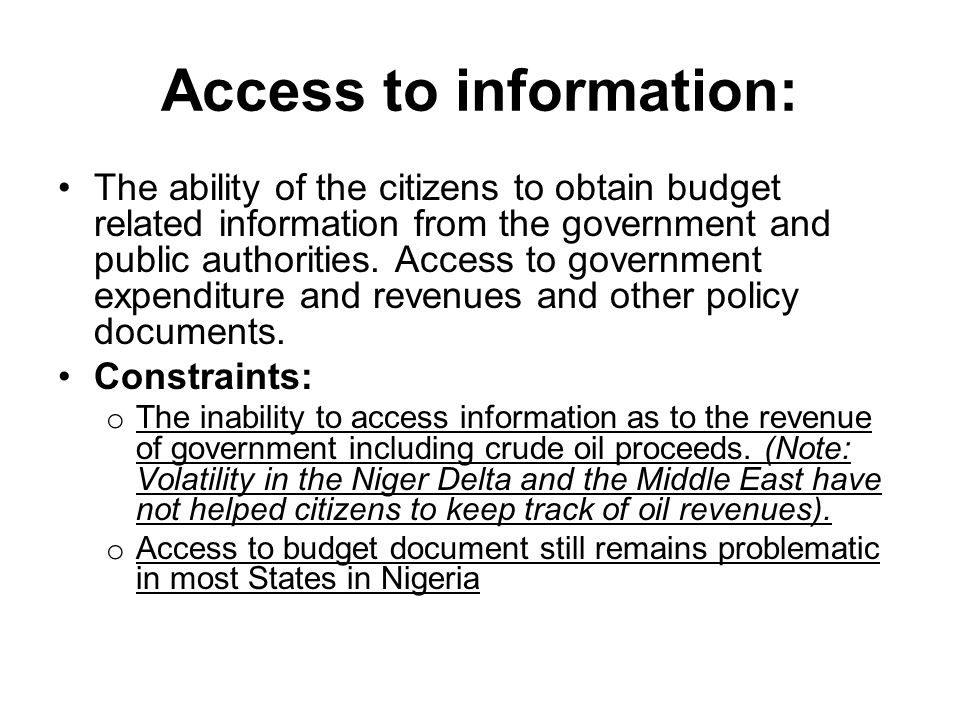 Access to information: The ability of the citizens to obtain budget related information from the government and public authorities.