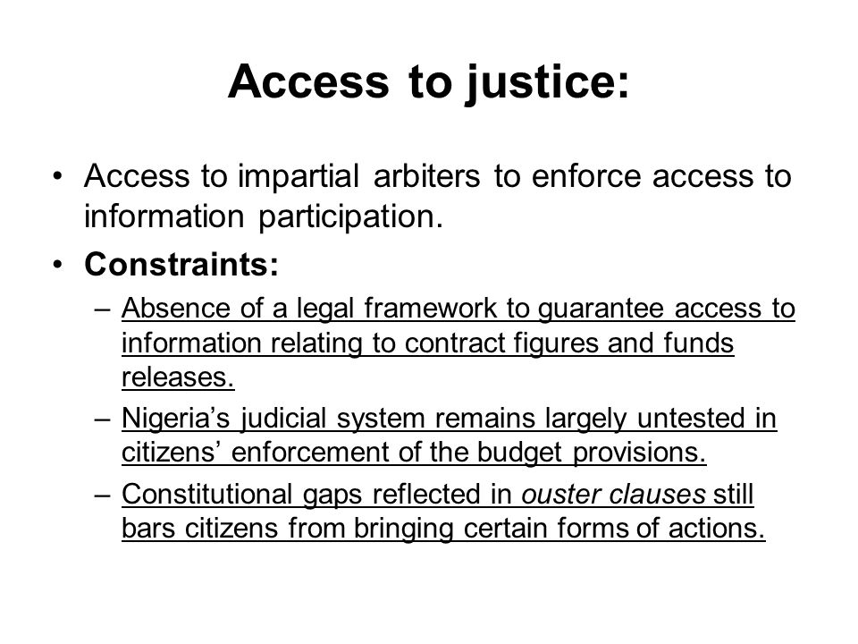 Access to justice: Access to impartial arbiters to enforce access to information participation.