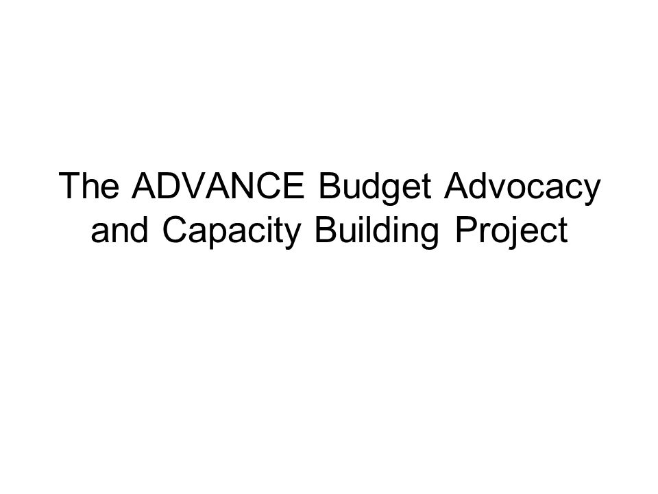 The ADVANCE Budget Advocacy and Capacity Building Project