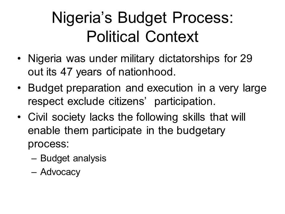 Nigerias Budget Process: Political Context Nigeria was under military dictatorships for 29 out its 47 years of nationhood.