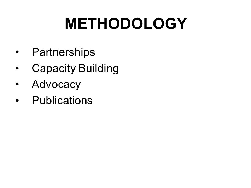METHODOLOGY Partnerships Capacity Building Advocacy Publications