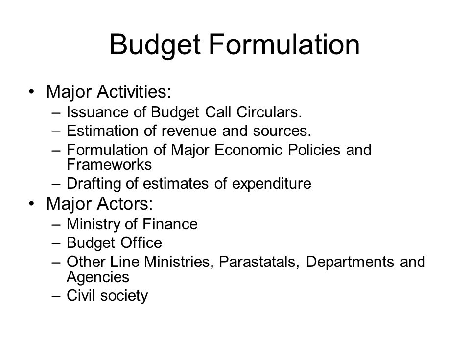 Budget Enactment/Approval Major Activities: –Presentation of Draft Budget to the Legislature.