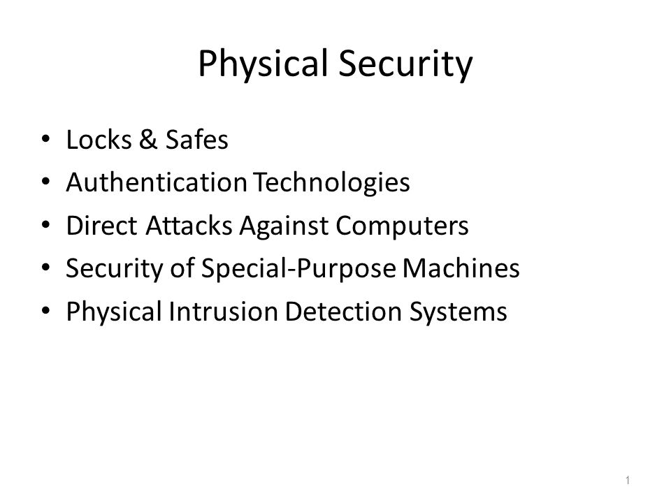 Physical Security Locks & Safes Authentication Technologies Direct Attacks Against Computers Security of Special-Purpose Machines Physical Intrusion D