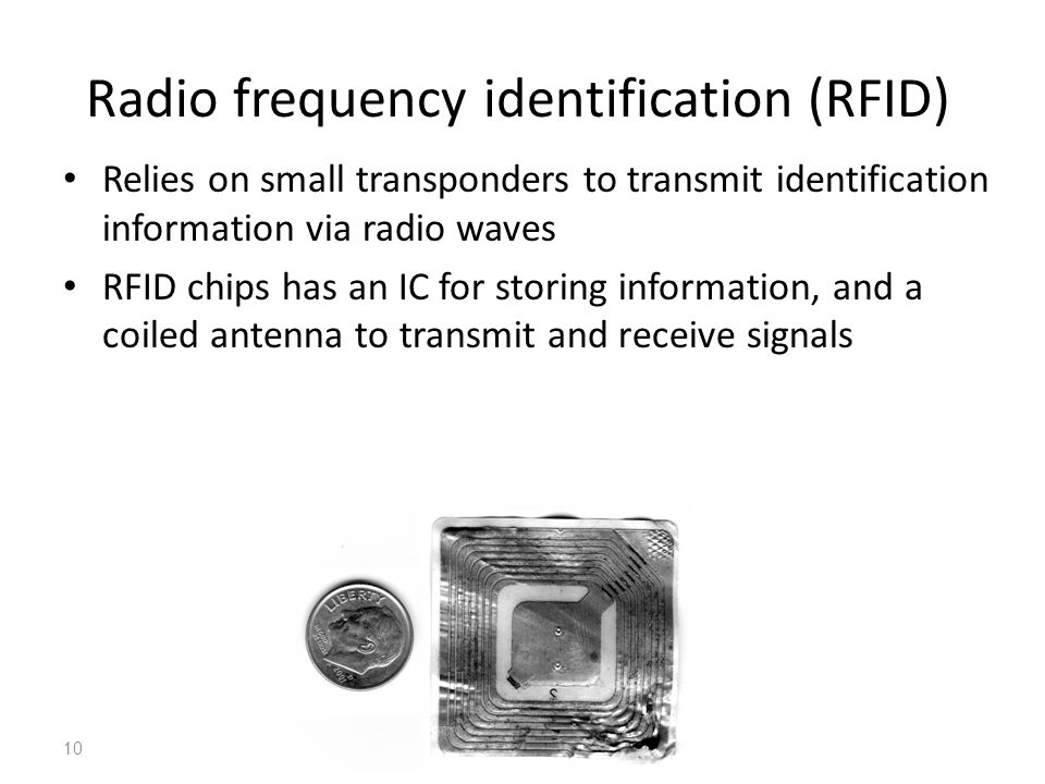 Radio frequency identification (RFID) Relies on small transponders to transmit identification information via radio waves RFID chips has an IC for sto