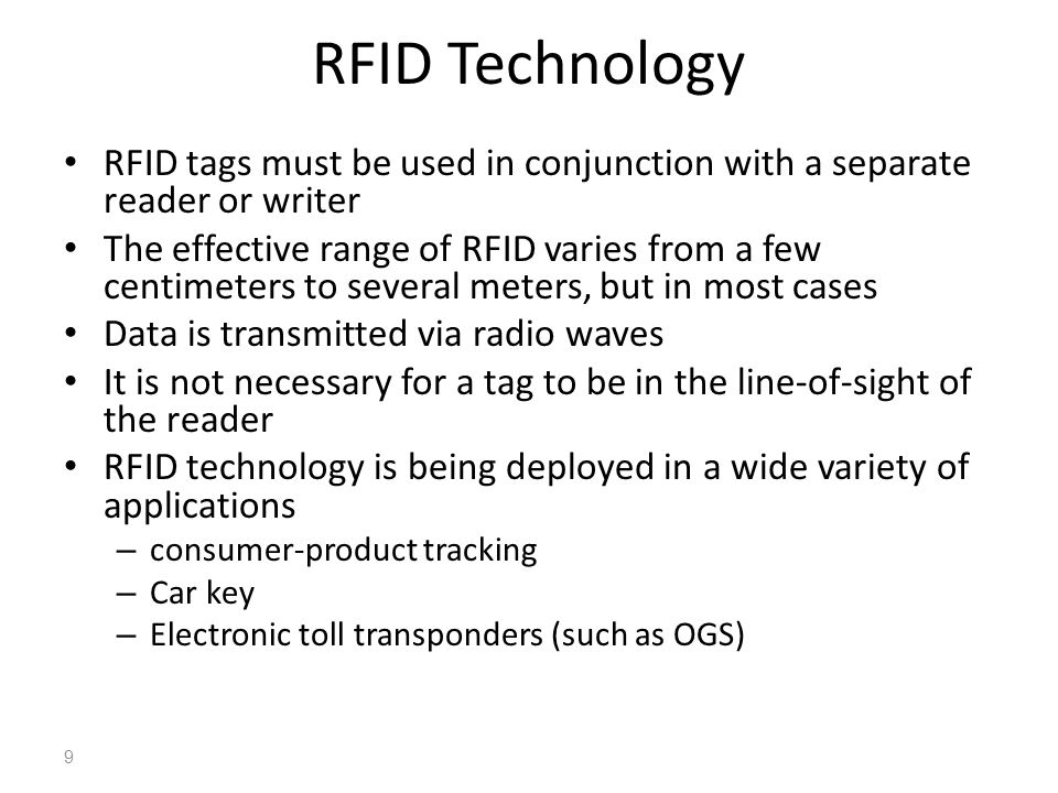 RFID Technology RFID tags must be used in conjunction with a separate reader or writer The effective range of RFID varies from a few centimeters to se