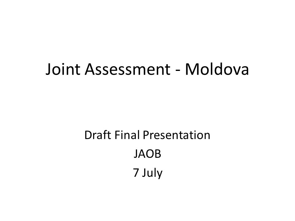 Joint Assessment - Moldova Draft Final Presentation JAOB 7 July