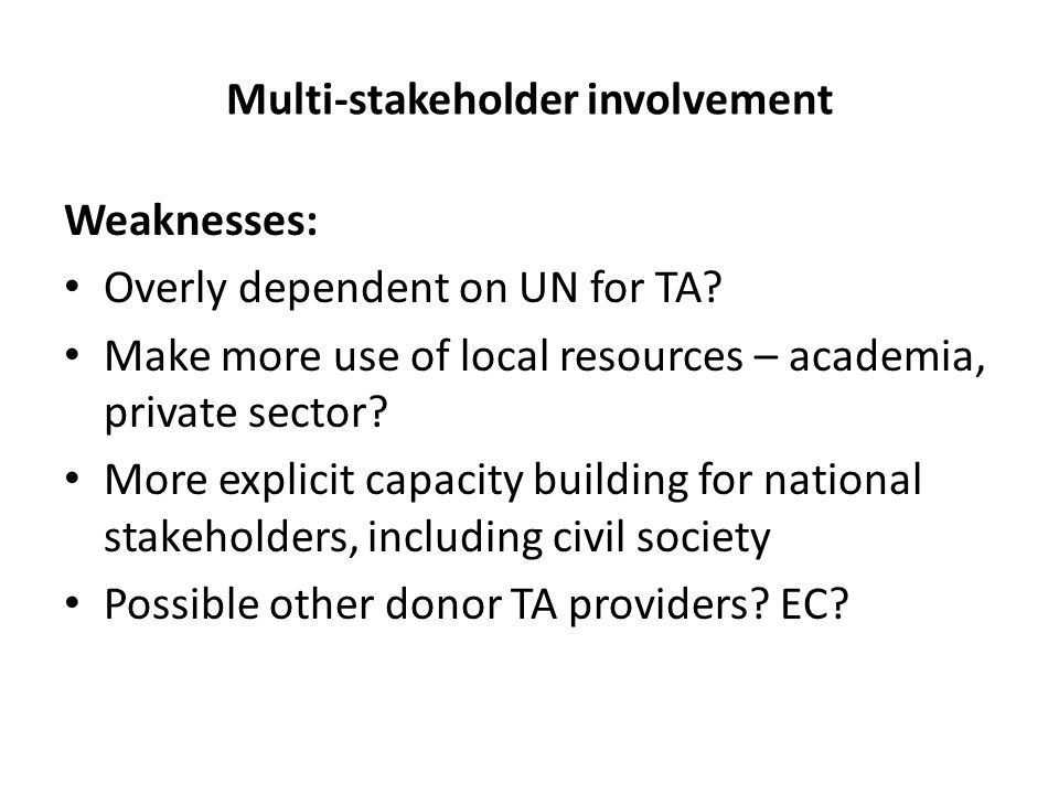 Multi-stakeholder involvement Weaknesses: Overly dependent on UN for TA.