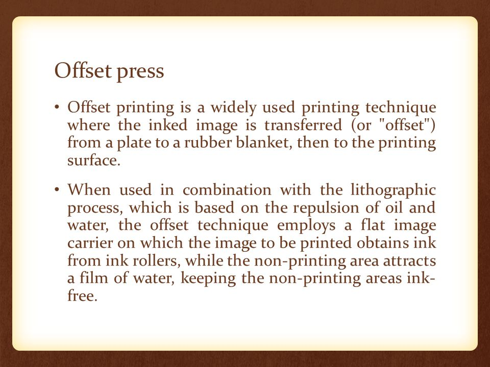 Offset press Offset printing is a widely used printing technique where the inked image is transferred (or