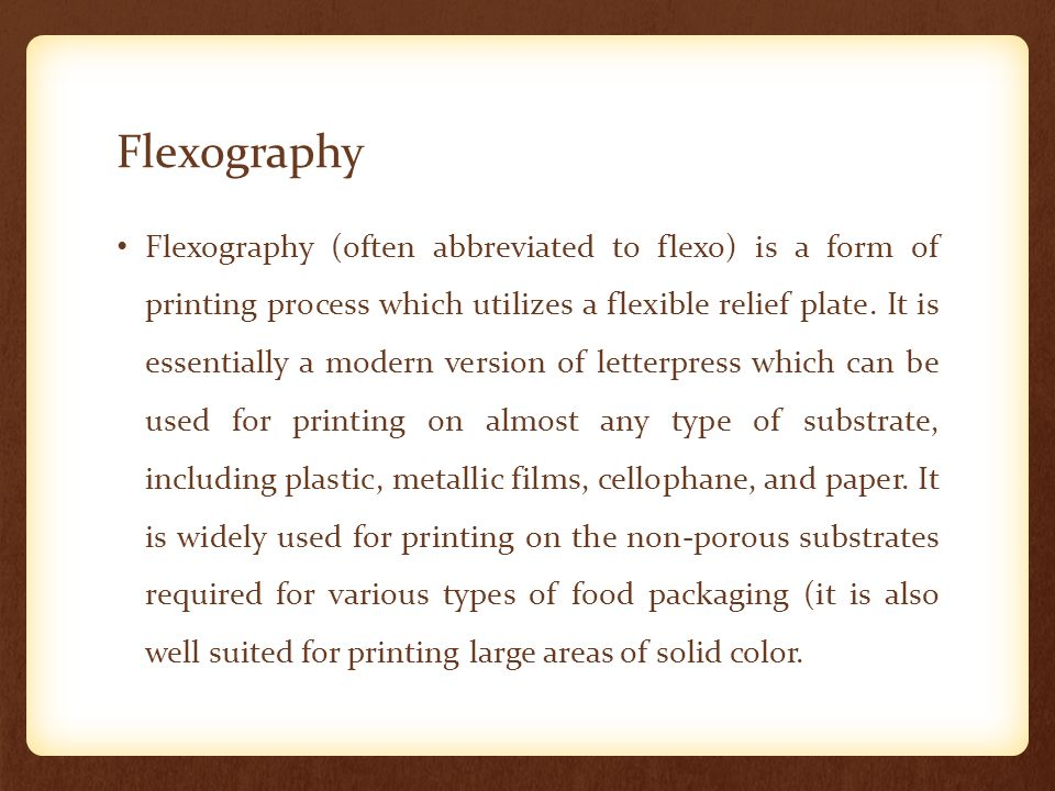 Flexography Flexography (often abbreviated to flexo) is a form of printing process which utilizes a flexible relief plate. It is essentially a modern