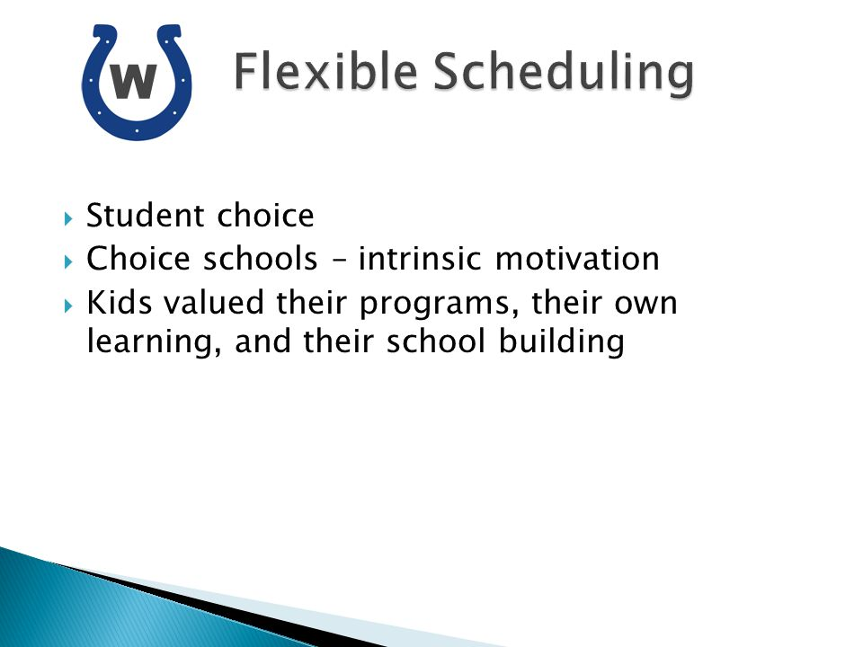 Student choice Choice schools – intrinsic motivation Kids valued their programs, their own learning, and their school building W