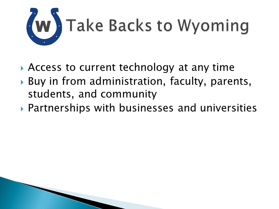 Access to current technology at any time Buy in from administration, faculty, parents, students, and community Partnerships with businesses and universities W