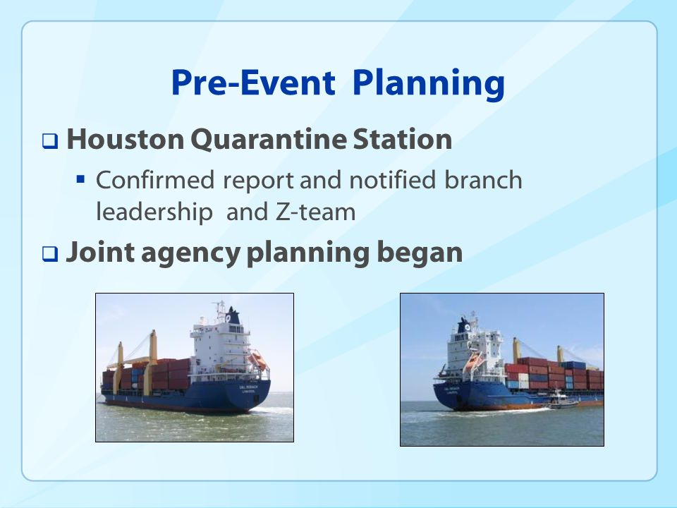 Pre-Event Planning Houston Quarantine Station Confirmed report and notified branch leadership and Z-team Joint agency planning began