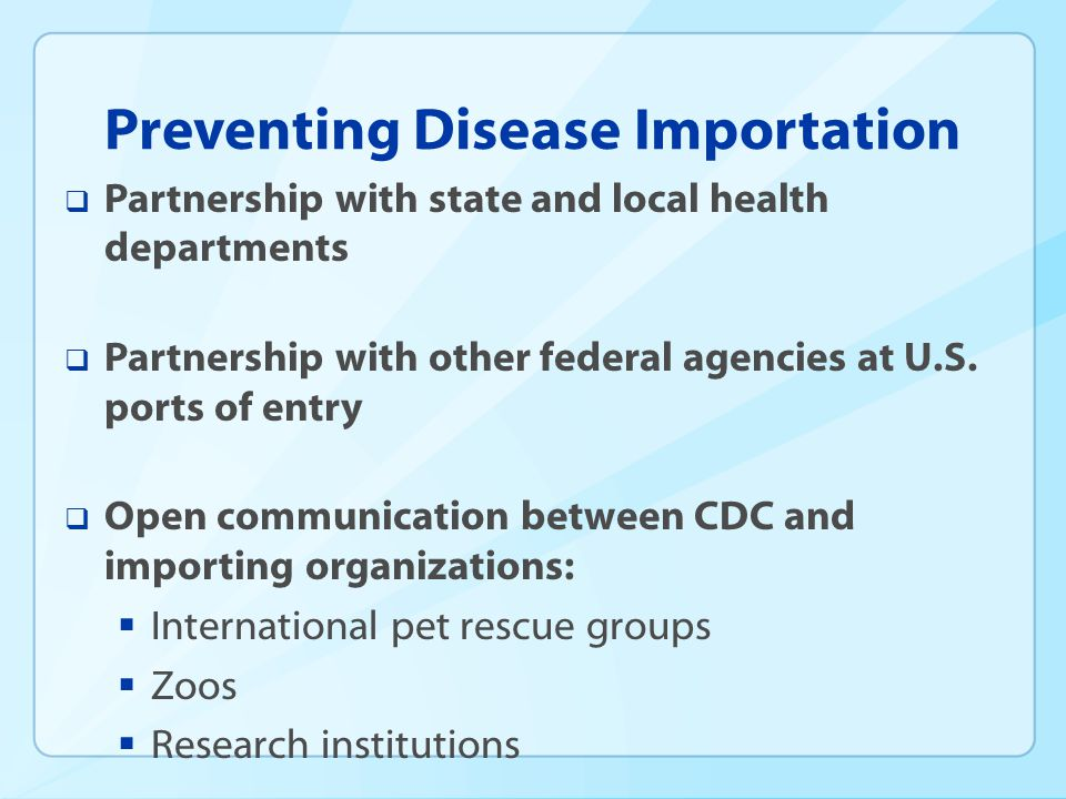 Preventing Disease Importation Partnership with state and local health departments Partnership with other federal agencies at U.S.