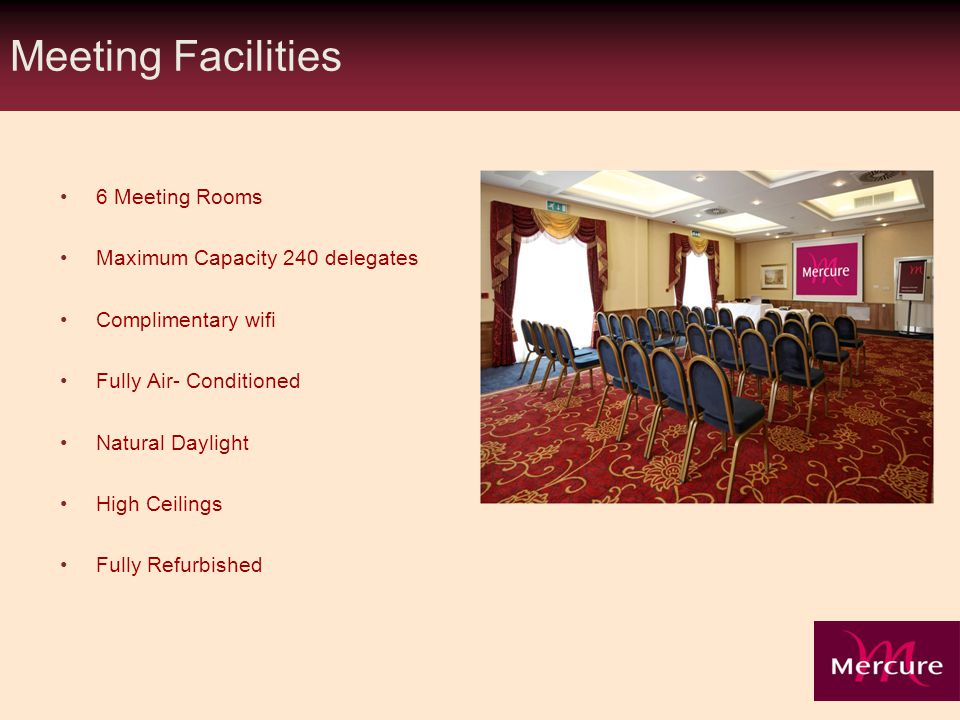 Meeting Facilities 6 Meeting Rooms Maximum Capacity 240 delegates Complimentary wifi Fully Air- Conditioned Natural Daylight High Ceilings Fully Refurbished