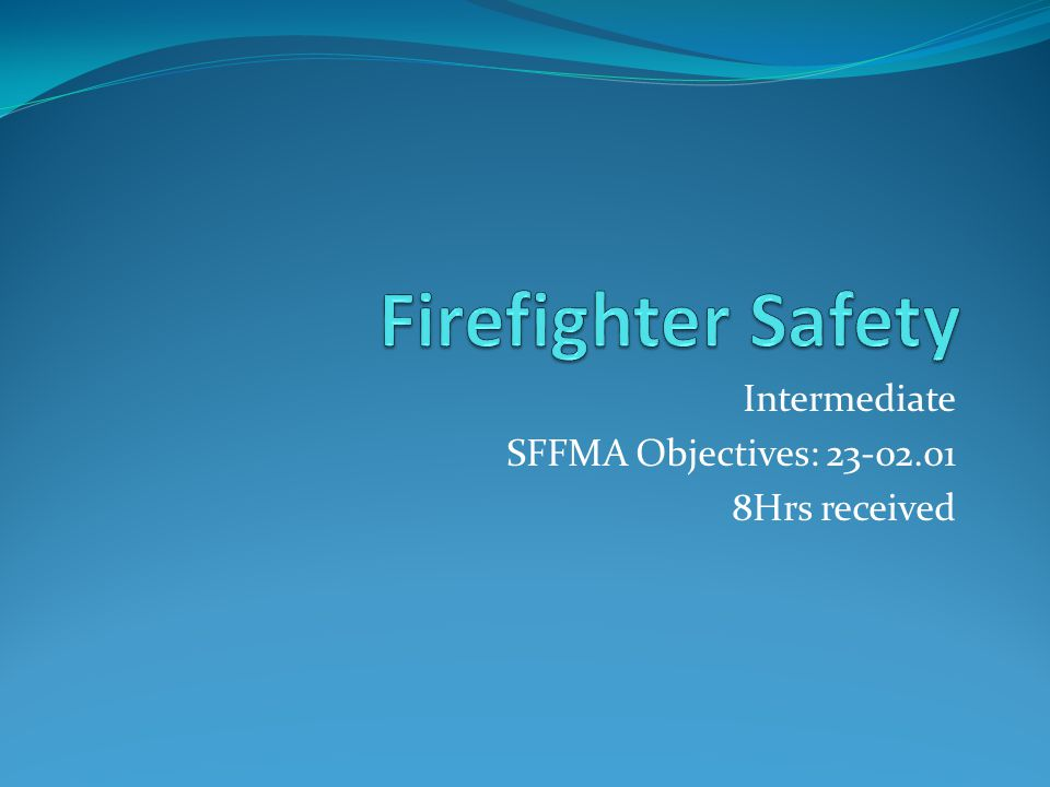 Intermediate SFFMA Objectives: 23-02.01 8Hrs received