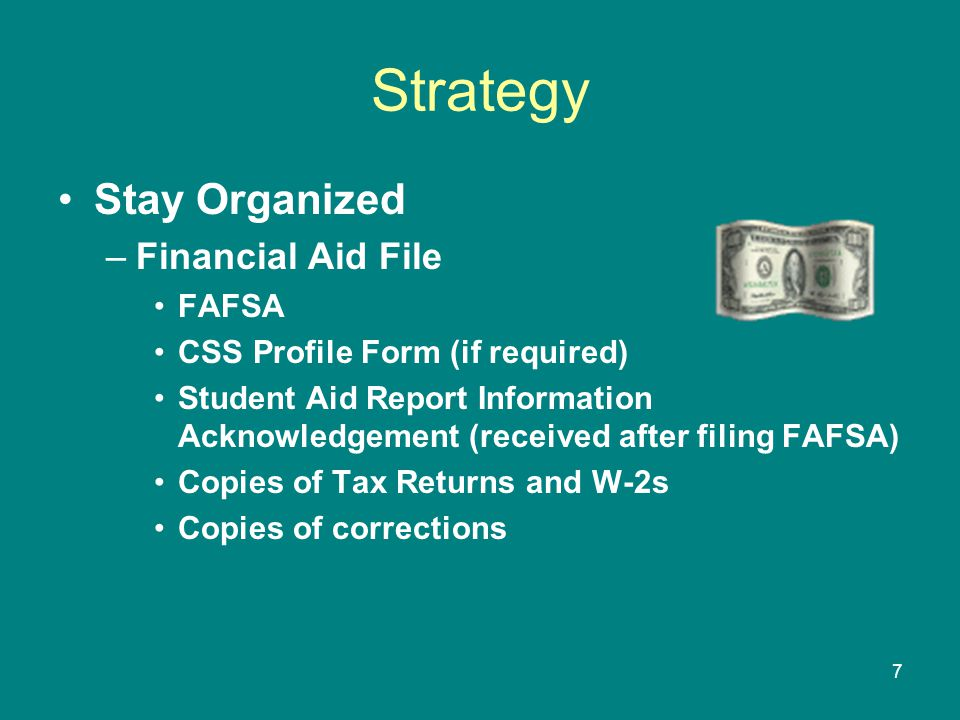 88 More Than Four (or Ten) Strategy When you decide to attend a particular school, make sure that school is listed to receive your FAFSA information.