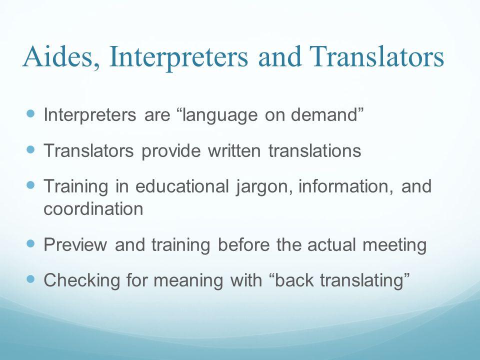 Aides, Interpreters and Translators Interpreters are language on demand Translators provide written translations Training in educational jargon, infor