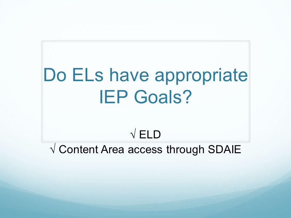 Do ELs have appropriate IEP Goals ELD Content Area access through SDAIE