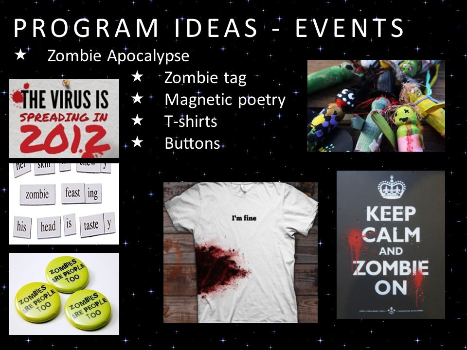 PROGRAM IDEAS - EVENTS Zombie Apocalypse Zombie tag Magnetic poetry T-shirts Buttons