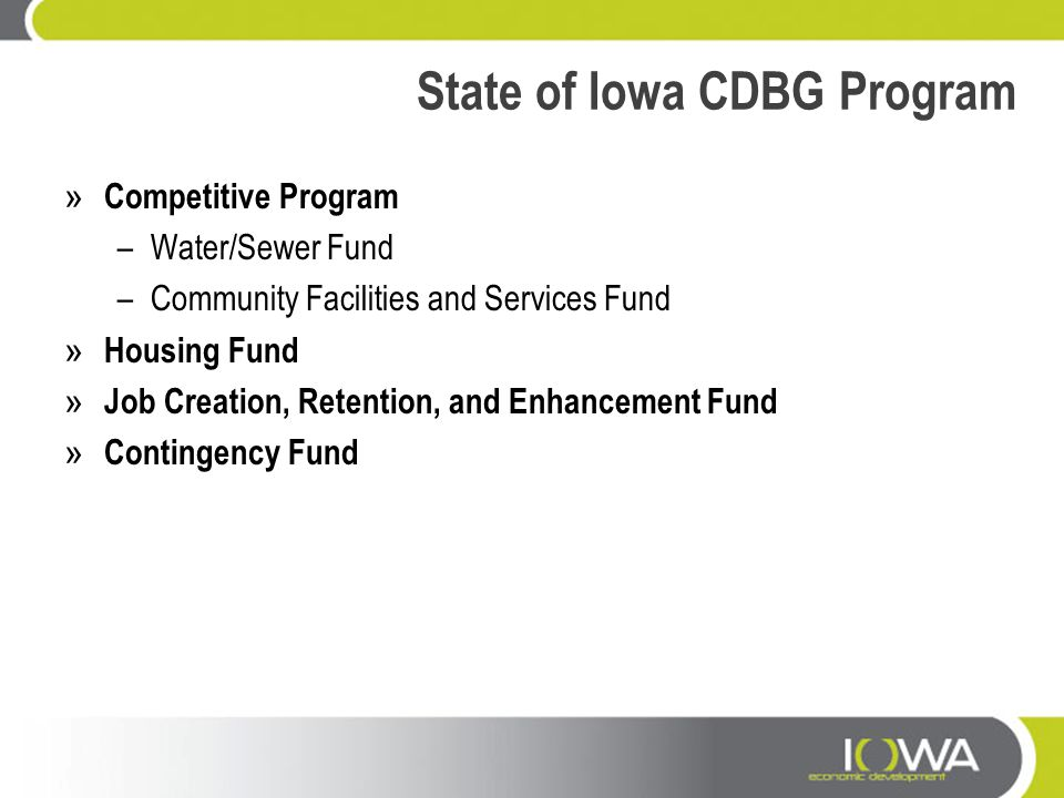 State of Iowa CDBG Program » Competitive Program –Water/Sewer Fund –Community Facilities and Services Fund » Housing Fund » Job Creation, Retention, a