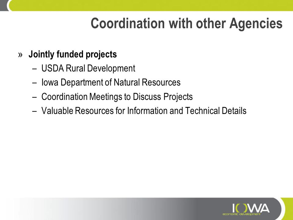 Coordination with other Agencies » Jointly funded projects –USDA Rural Development –Iowa Department of Natural Resources –Coordination Meetings to Dis