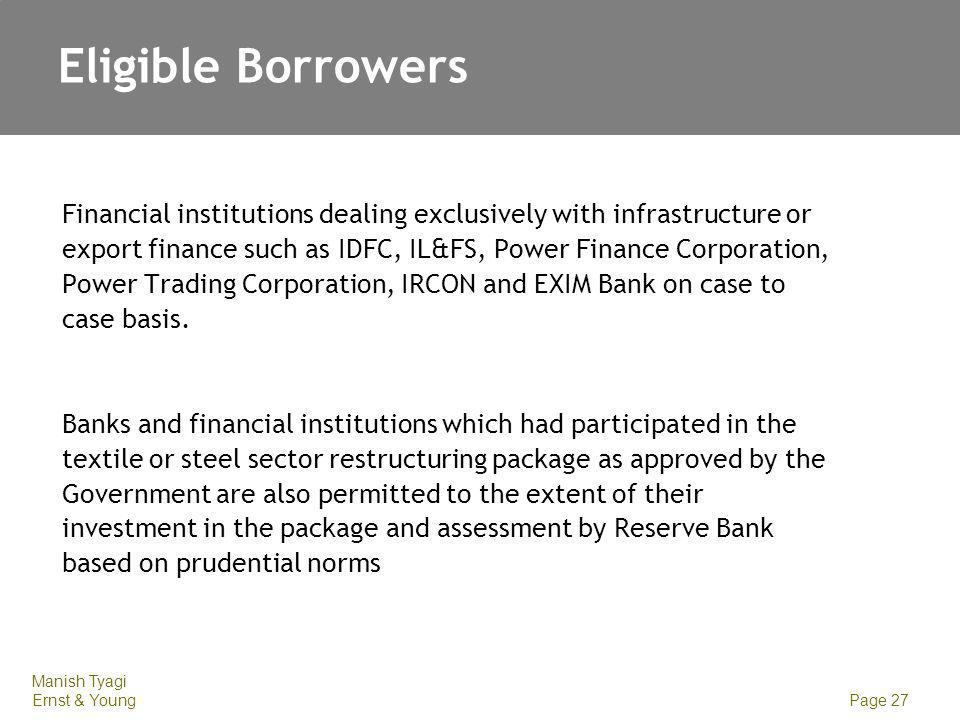 Manish Tyagi Ernst & Young Page 27 Eligible Borrowers Financial institutions dealing exclusively with infrastructure or export finance such as IDFC, I