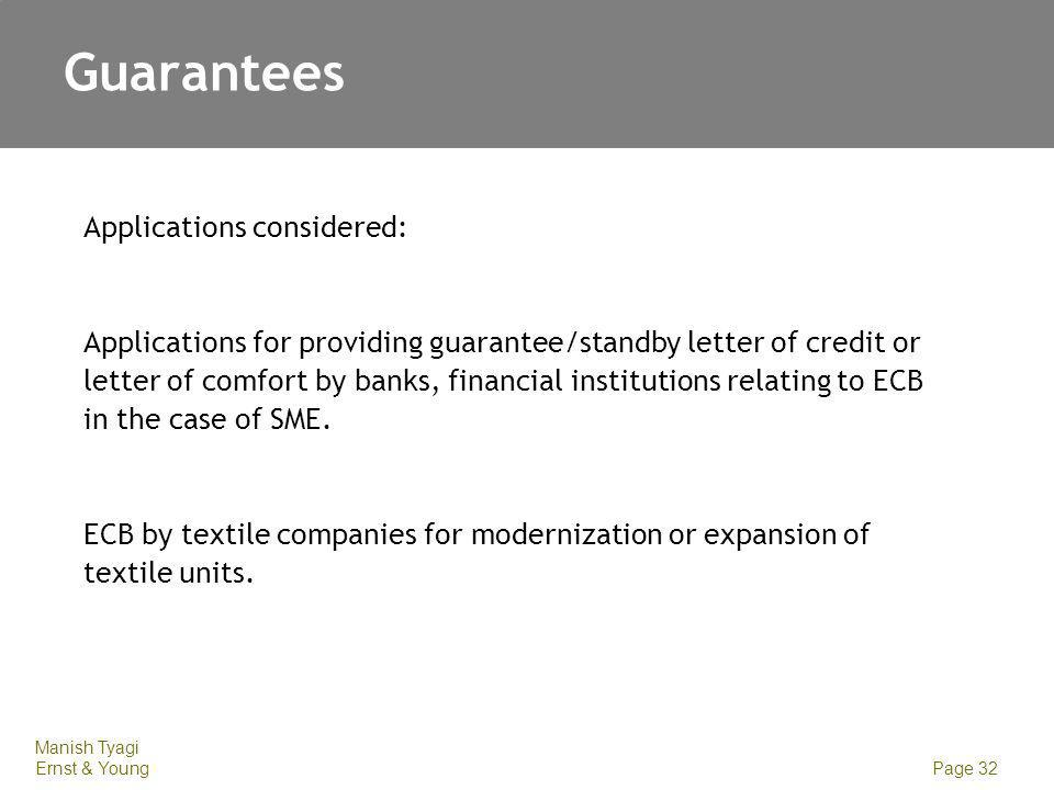 Manish Tyagi Ernst & Young Page 32 Guarantees Applications considered: Applications for providing guarantee/standby letter of credit or letter of comfort by banks, financial institutions relating to ECB in the case of SME.
