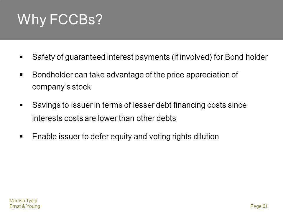 Manish Tyagi Ernst & Young Page 61 Slide 61 Safety of guaranteed interest payments (if involved) for Bond holder Bondholder can take advantage of the