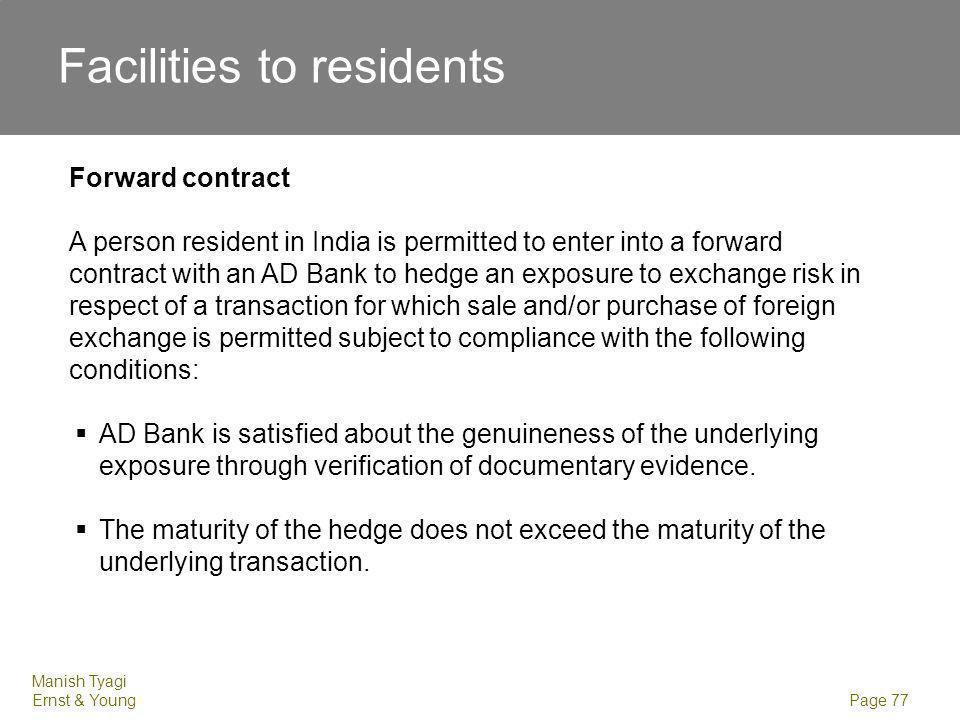 Manish Tyagi Ernst & Young Page 77 Facilities to residents Forward contract A person resident in India is permitted to enter into a forward contract w