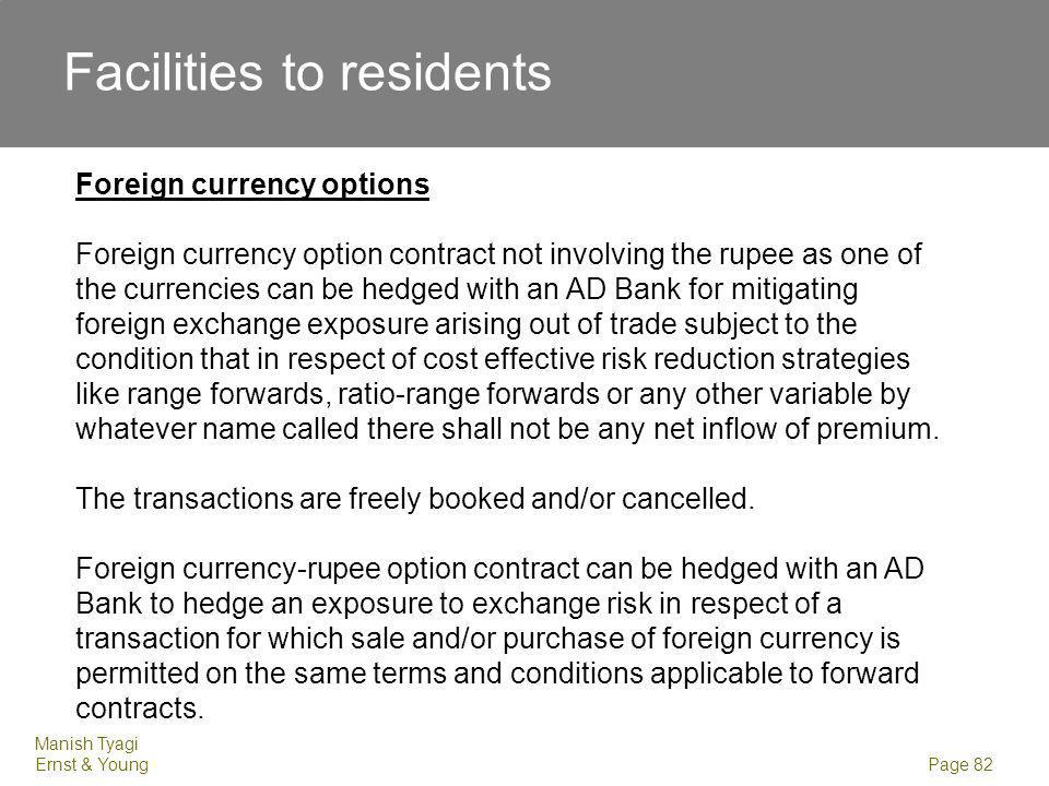Manish Tyagi Ernst & Young Page 82 Facilities to residents Foreign currency options Foreign currency option contract not involving the rupee as one of