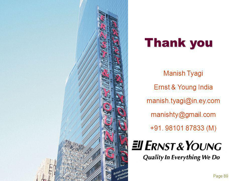 Manish Tyagi Ernst & Young Page 89 Thank you Manish Tyagi Ernst & Young India manish.tyagi@in.ey.com manishty@gmail.com +91. 98101 87833 (M)