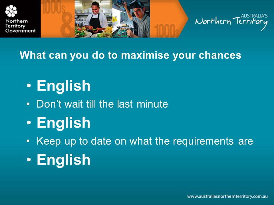 English Dont wait till the last minute English Keep up to date on what the requirements are English What can you do to maximise your chances
