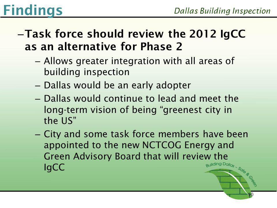Dallas Building Inspection 10 – Task force should review the 2012 IgCC as an alternative for Phase 2 – Allows greater integration with all areas of bu