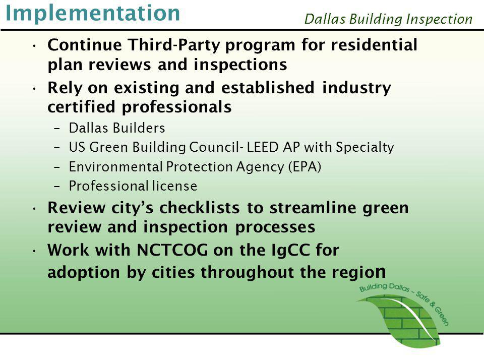 Dallas Building Inspection Implementation Continue Third-Party program for residential plan reviews and inspections Rely on existing and established i
