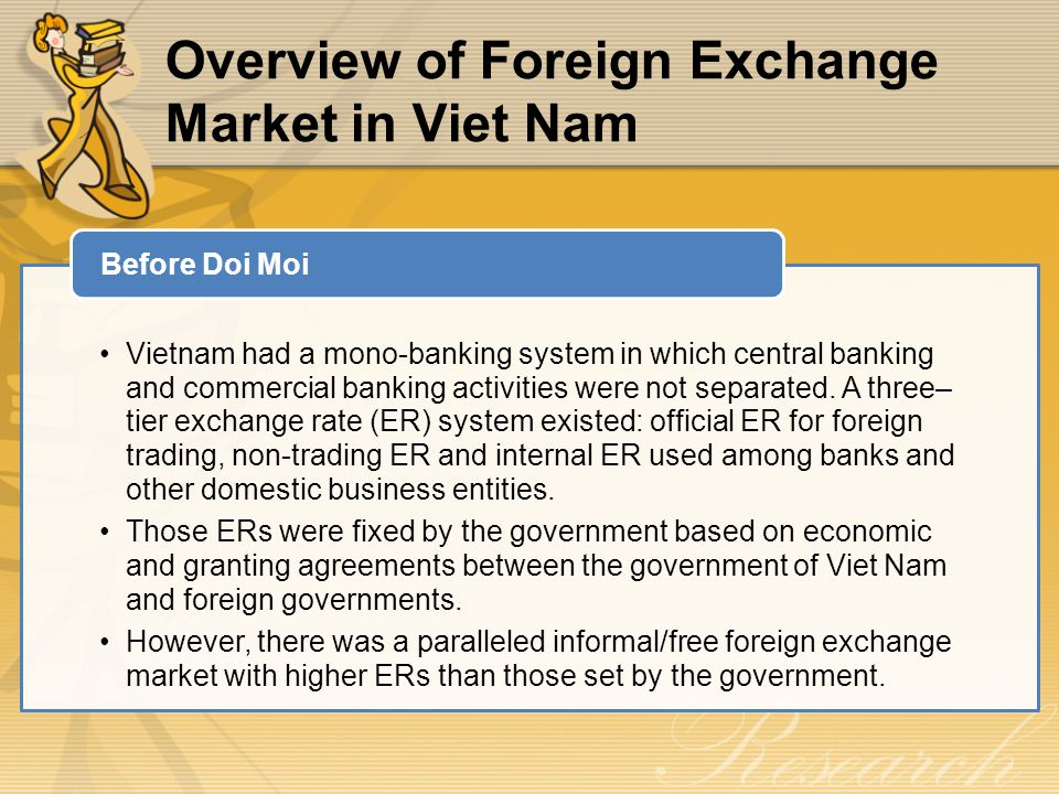 Overview of Foreign Exchange Market in Viet Nam Vietnam had a mono-banking system in which central banking and commercial banking activities were not separated.