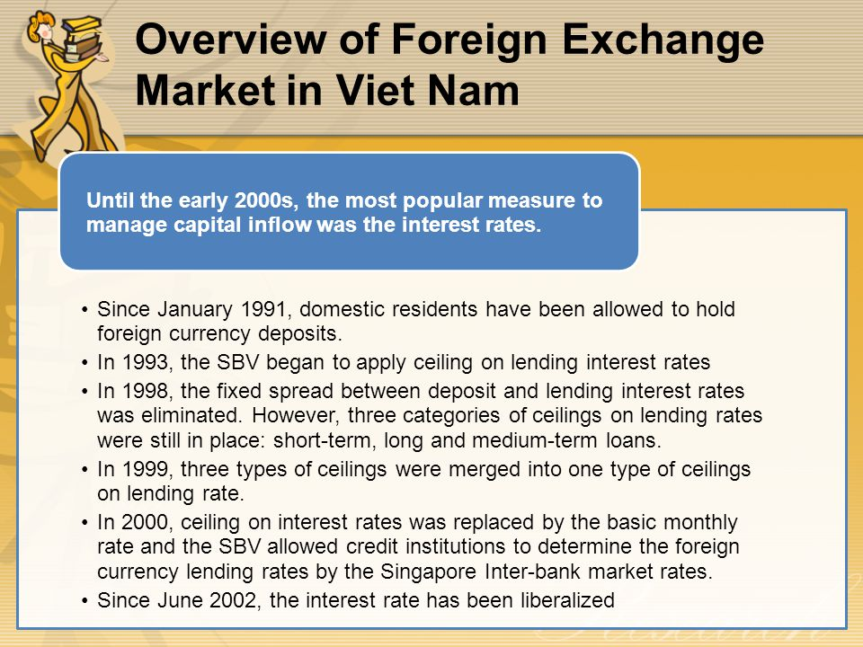Overview of Foreign Exchange Market in Viet Nam Since January 1991, domestic residents have been allowed to hold foreign currency deposits.