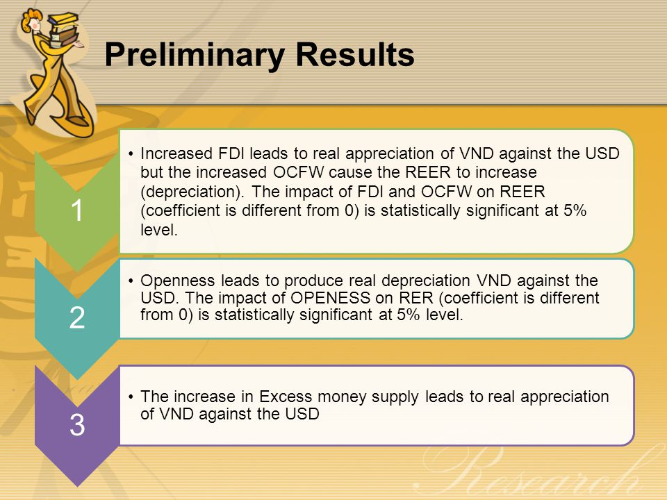 Preliminary Results 1 Increased FDI leads to real appreciation of VND against the USD but the increased OCFW cause the REER to increase (depreciation).