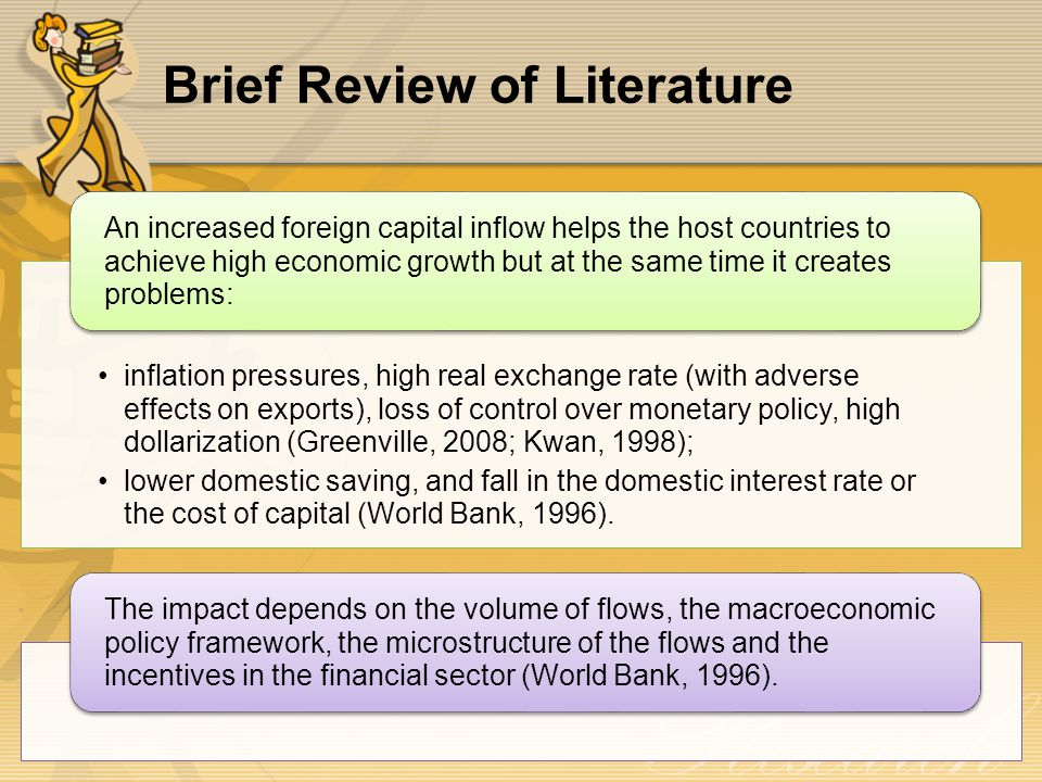 Brief Review of Literature inflation pressures, high real exchange rate (with adverse effects on exports), loss of control over monetary policy, high dollarization (Greenville, 2008; Kwan, 1998); lower domestic saving, and fall in the domestic interest rate or the cost of capital (World Bank, 1996).