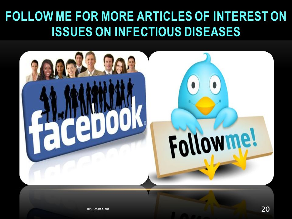 FOLLOW ME FOR MORE ARTICLES OF INTEREST ON ISSUES ON INFECTIOUS DISEASES Dr.T.V.Rao MD 20