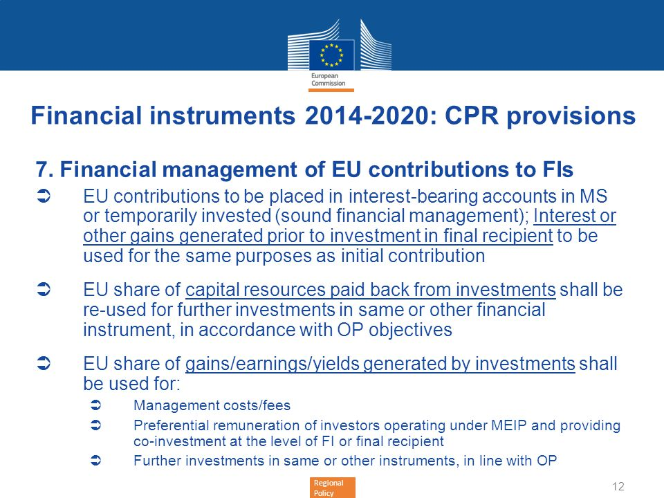 Regional Policy Financial instruments 2014-2020: CPR provisions 7. Financial management of EU contributions to FIs EU contributions to be placed in in