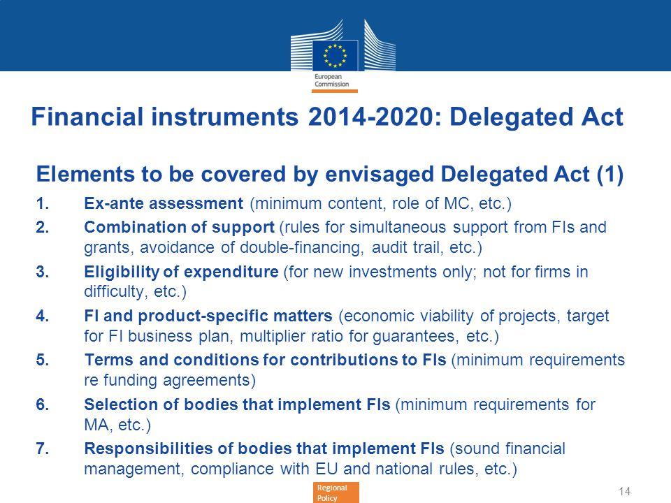 Regional Policy Financial instruments 2014-2020: Delegated Act Elements to be covered by envisaged Delegated Act (1) Ex-ante assessment (minimum conte