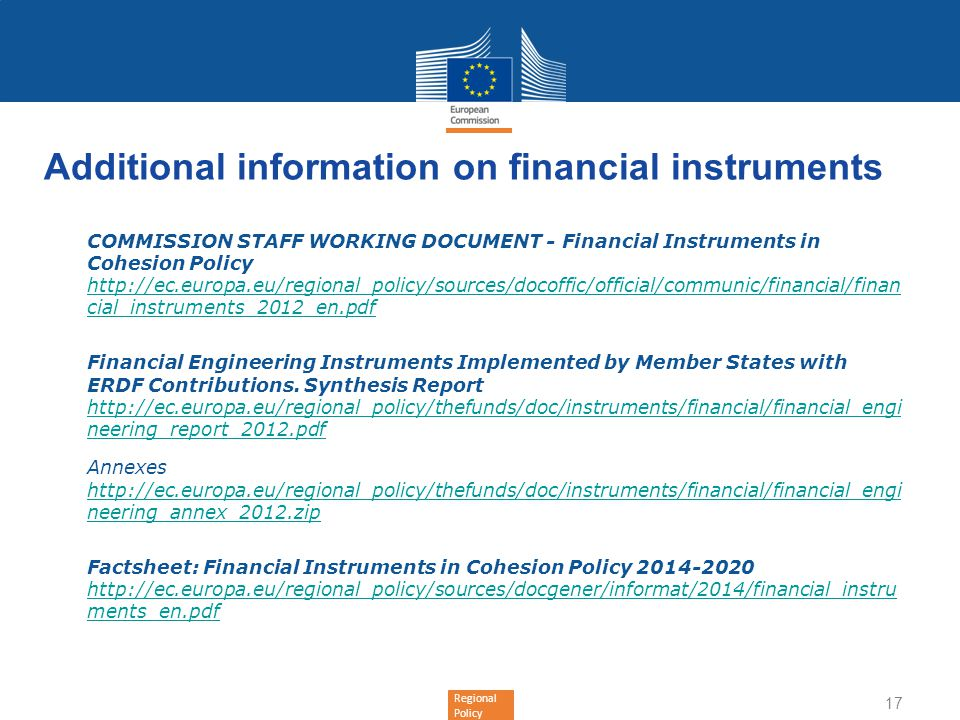 Regional Policy Additional information on financial instruments 1.COMMISSION STAFF WORKING DOCUMENT - Financial Instruments in Cohesion Policy http://