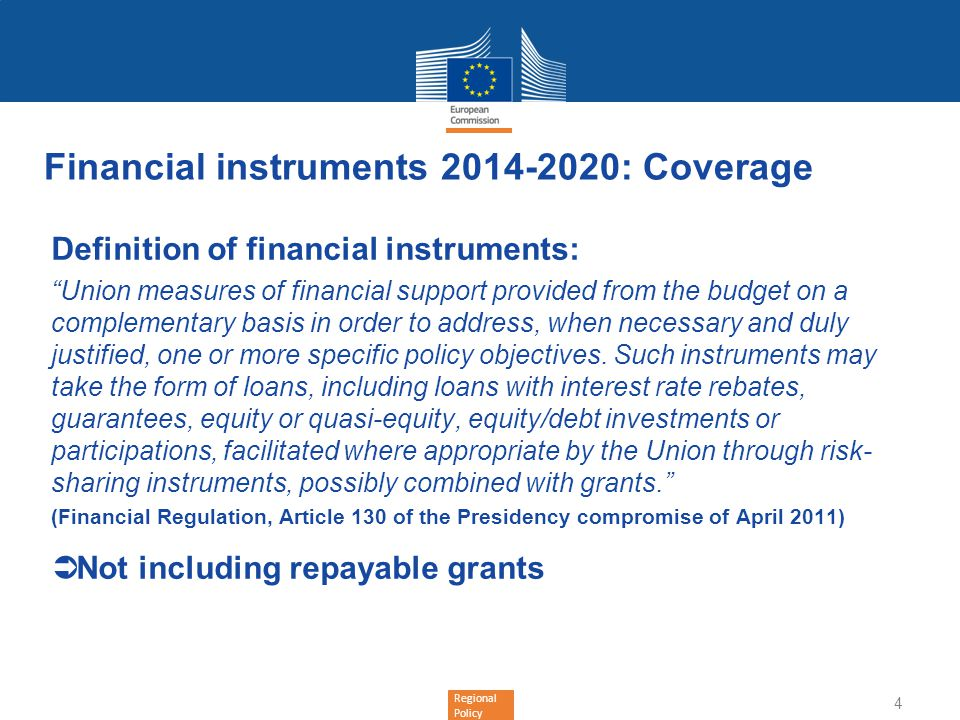 Regional Policy Financial instruments 2014-2020: Coverage Definition of financial instruments: Union measures of financial support provided from the b