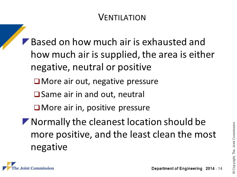Department of Engineering 2014 - 14 © Copyright, The Joint Commission V ENTILATION Based on how much air is exhausted and how much air is supplied, th