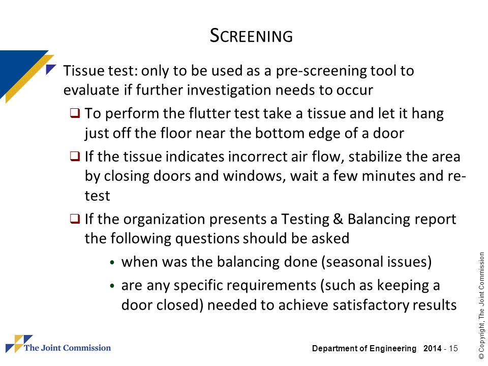 Department of Engineering 2014 - 15 © Copyright, The Joint Commission S CREENING Tissue test: only to be used as a pre-screening tool to evaluate if f